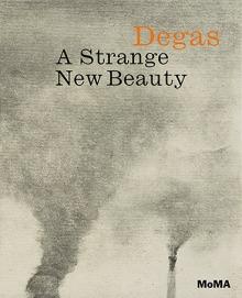Degas A Strange New Beauty Exhibition Catalogue